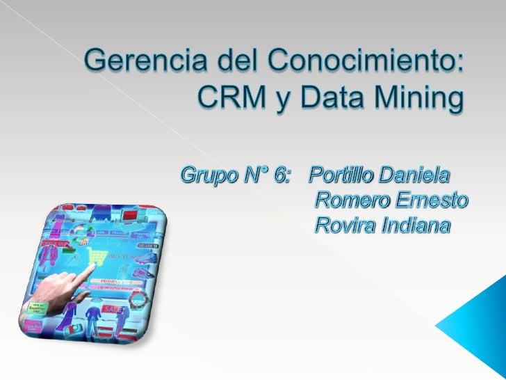 Gerencia del Conocimiento: CRM y Data Mining<br />Grupo N° 6:   Portillo Daniela <br />                       Romero Ernes...