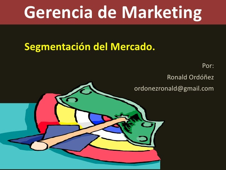 Gerencia de Marketing<br />Segmentación del Mercado.<br />Por:<br />Ronald Ordóñez<br />ordonezronald@gmail.com<br />