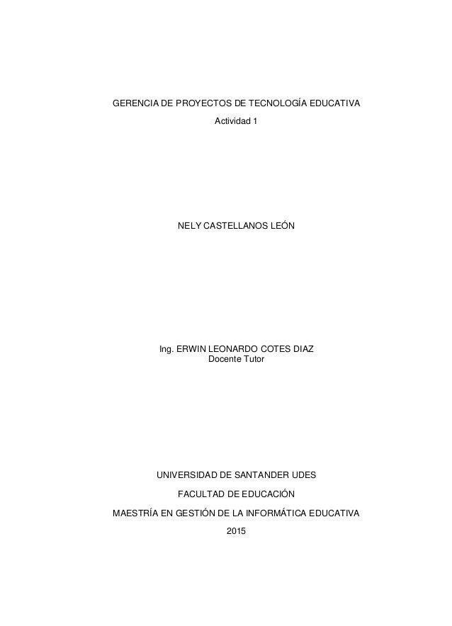 GERENCIA DE PROYECTOS DE TECNOLOGÍA EDUCATIVA Actividad 1 NELY CASTELLANOS LEÓN Ing. ERWIN LEONARDO COTES DIAZ Docente Tut...