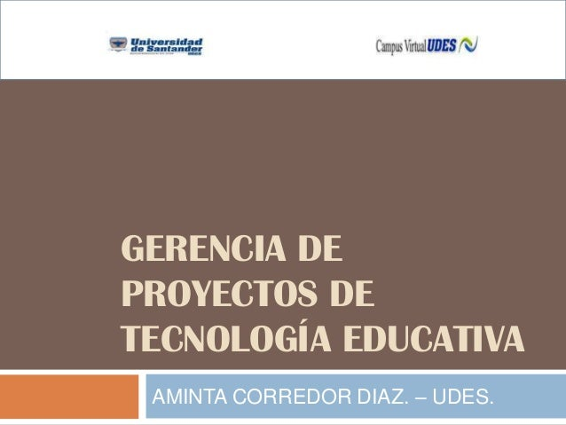 GERENCIA DEPROYECTOS DETECNOLOGÍA EDUCATIVAAMINTA CORREDOR DIAZ. – UDES.
