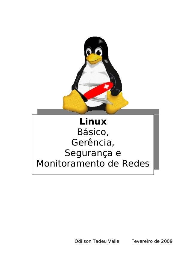 Odilson Tadeu Valle Fevereiro de 2009 Linux Básico, Gerência, Segurança e Monitoramento de Redes