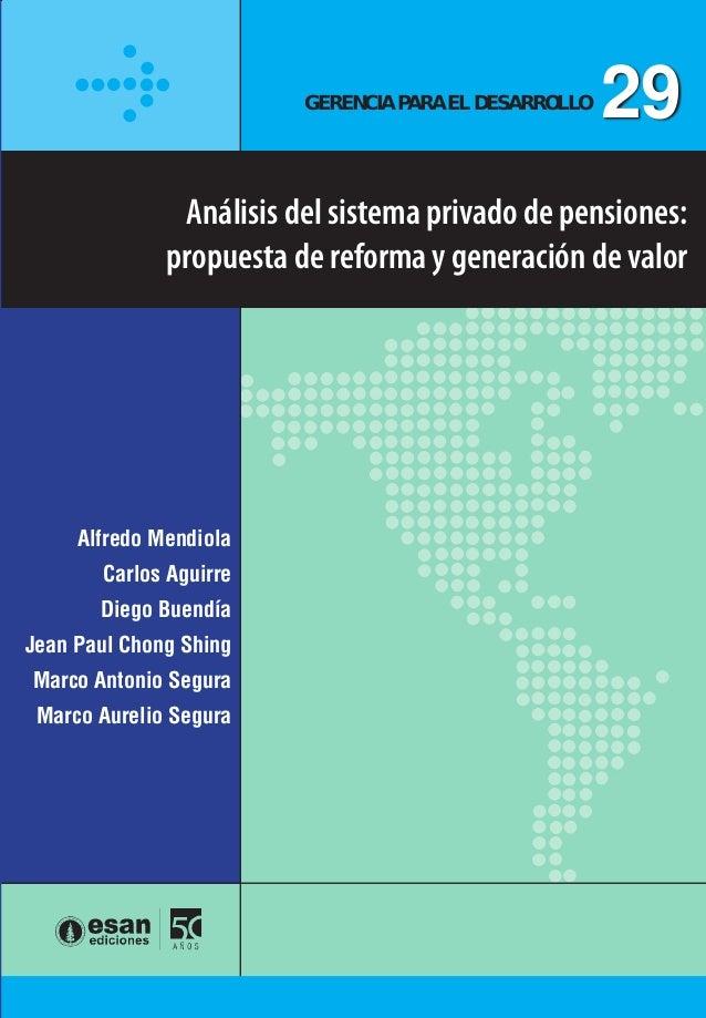 Gerencia para el Desarrollo 26  Análisis del sistema privado de pensiones: propuesta de reforma y generación de valor  Cre...