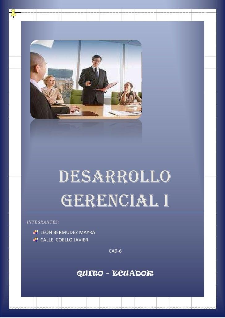 DESARROLLO           GERENCIAL IINTEGRANTES:     LEÓN BERMÚDEZ MAYRA     CALLE COELLO JAVIER                           CA9...