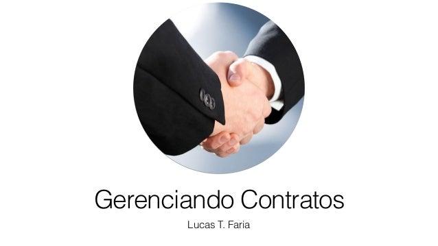 Gerenciando Contratos Lucas T. Faria