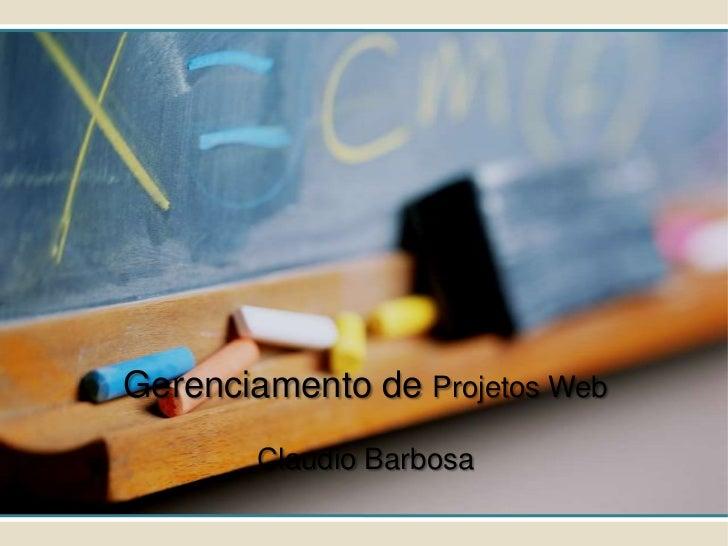 Gerenciamento de Projetos Web        Claudio Barbosa