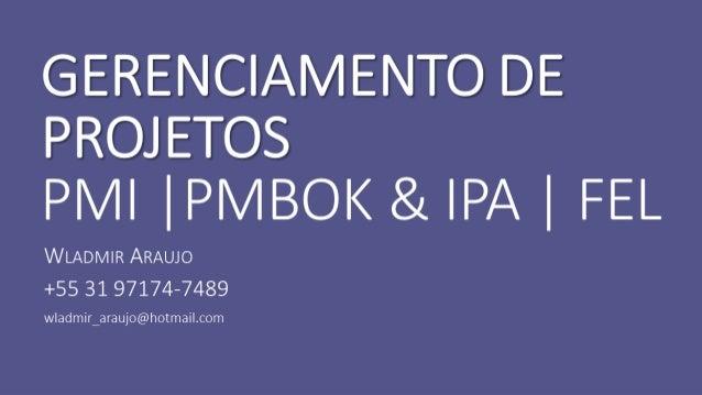 Gerenciamento de Projetos conforme Guia PMBOK 5 edição e FEL (IPA)