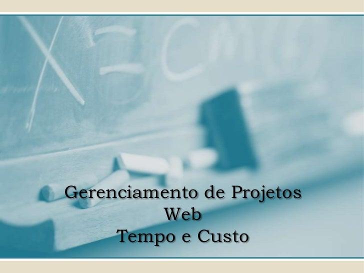 Gerenciamento de Projetos         Web     Tempo e Custo