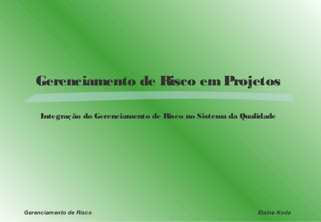 Gerenciamento de Risco em Projetos     Integração do Gerenciamento de Risco no Sistema da QualidadeGerenciamento de Risco ...