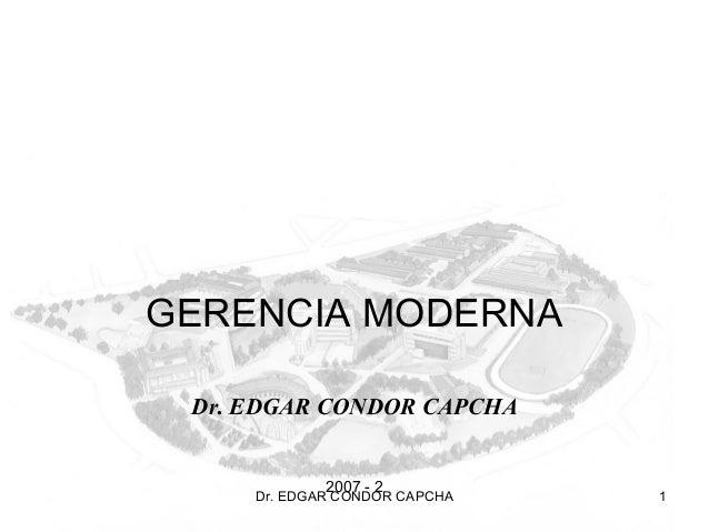 GERENCIA MODERNA Dr. EDGAR CONDOR CAPCHA             2007 - 2     Dr. EDGAR CONDOR CAPCHA   1