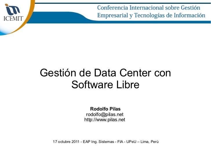 Gestión de Data Center con      Software Libre                       Rodolfo Pilas                     rodolfo@pilas.net  ...