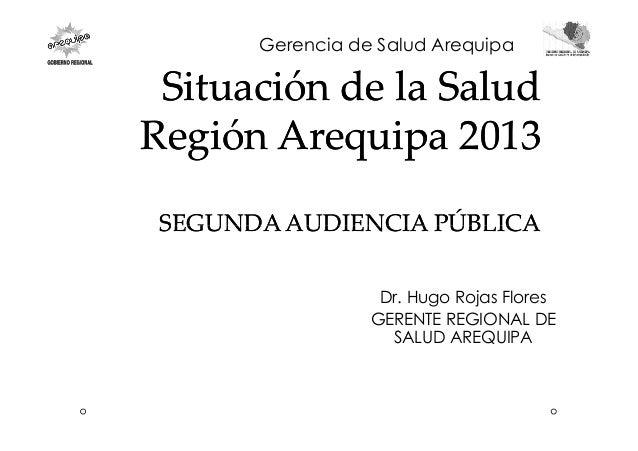 Situación deSituación de la Saludla Salud RegiónRegión ArequipaArequipa 20132013 SEGUNDAAUDIENCIA PÚBLICASEGUNDAAUDIENCIA ...