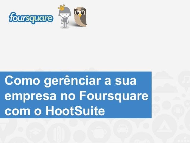 Como gerênciar a sua empresa no Foursquare através do HootSuite