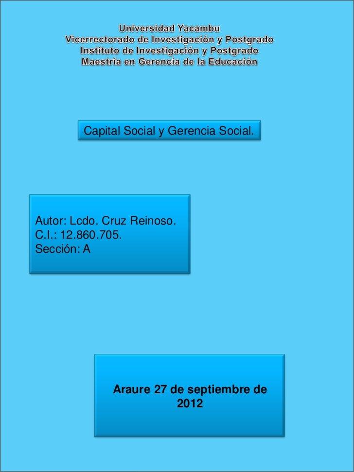 Capital Social y Gerencia Social.Autor: Lcdo. Cruz Reinoso.C.I.: 12.860.705.Sección: A              Araure 27 de septiembr...