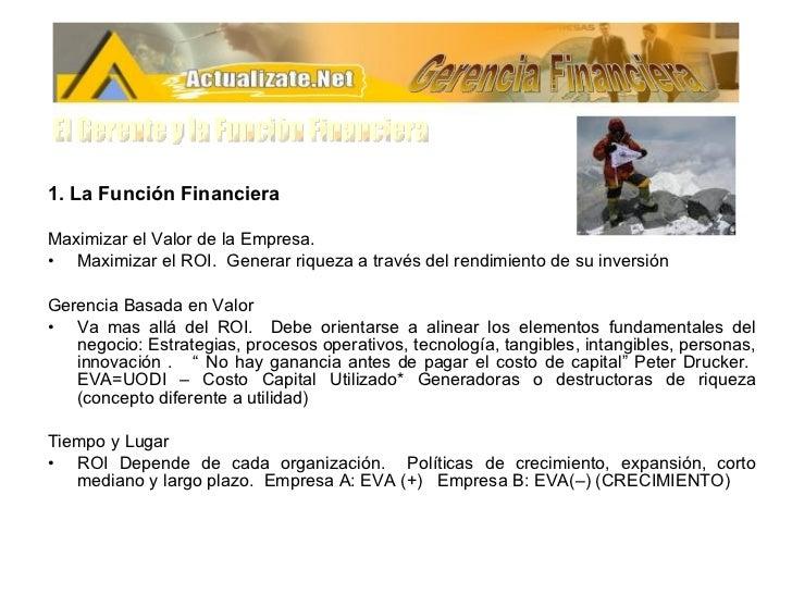 <ul><li>1. La Función Financiera </li></ul><ul><li>Maximizar el Valor de la Empresa. </li></ul><ul><li>Maximizar el ROI.  ...