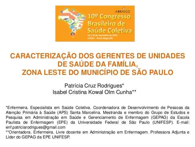 CARACTERIZAÇÃO DOS GERENTES DE UNIDADES DE SAÚDE DA FAMÍLIA, ZONA LESTE DO MUNICÍPIO DE SÃO PAULO Patrícia Cruz Rodrigues*...