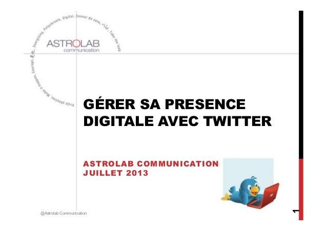 GÉRER SA PRESENCE DIGITALE AVEC TWITTER ASTROLAB COMMUNICATION JUILLET 2013 @Astrolab Communication 1