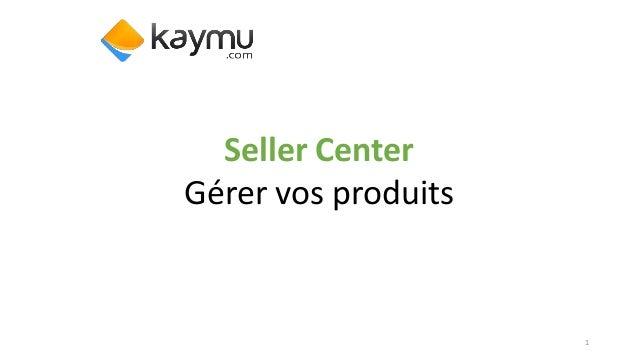 Seller Center Gérer vos produits 1