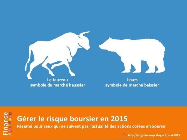 Gérer le risque boursier en 2015 Résumé pour ceux qui ne suivent pas l'actualité des actions cotées en bourse http://blog....