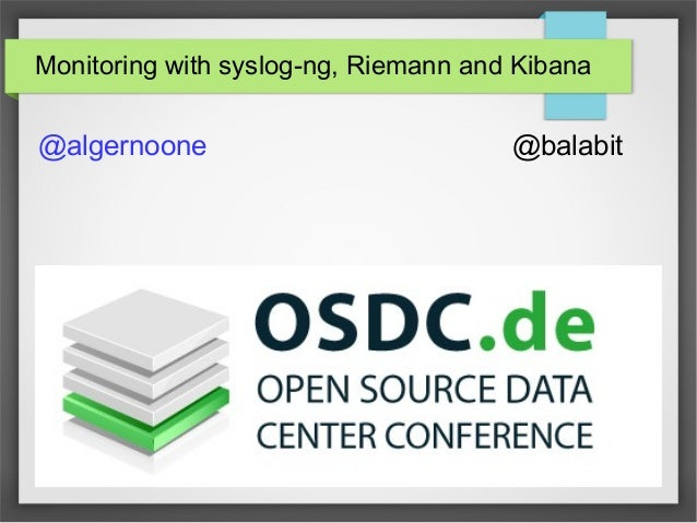 Monitoring with syslog-ng, Riemann and Kibana @algernoone @balabit