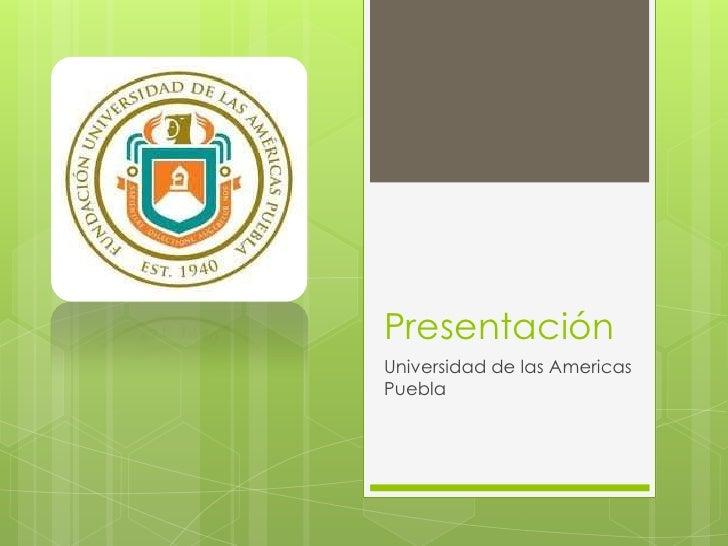 Presentación<br />Universidad de las Americas Puebla<br />