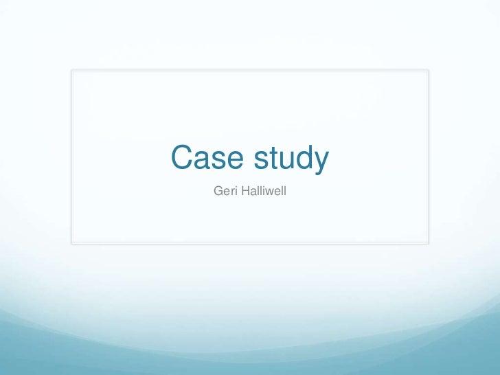 Case study  Geri Halliwell