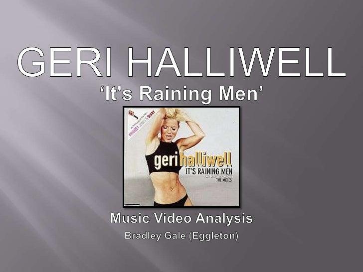 Geri Halliwell – 'It's Raining Men''It's Raining Men' by Geri Halliwell is in themainstream pop genre of the music world. ...
