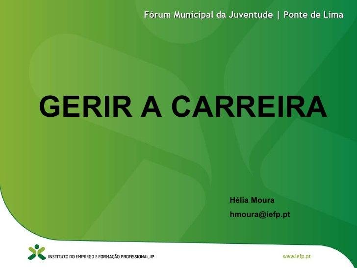 Hélia Moura [email_address] GERIR A CARREIRA Fórum Municipal da Juventude | Ponte de Lima
