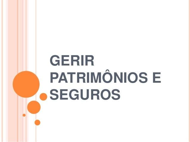 GERIR  PATRIMÔNIOS E  SEGUROS
