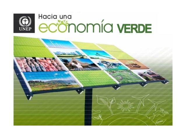 Que es una Economía Verde?Que es una Economía Verde? Una Economía Verde mejora el bienestar del ser humano y labienestar d...