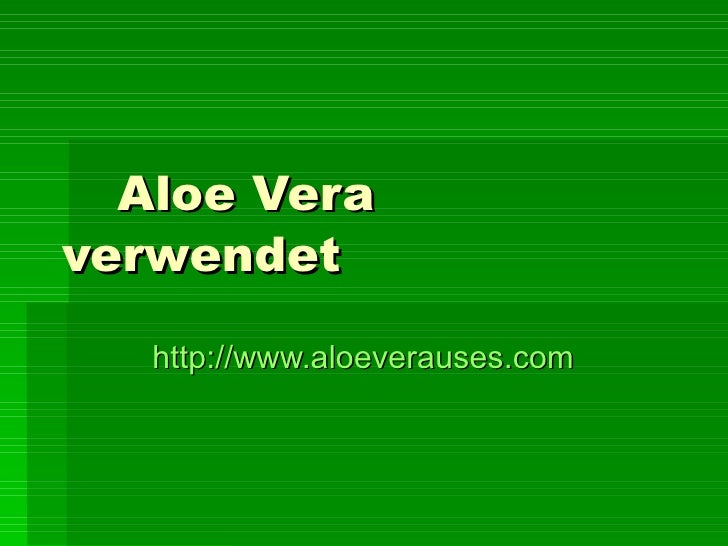 Aloe Vera verwendet   http:// www.aloeverauses.com