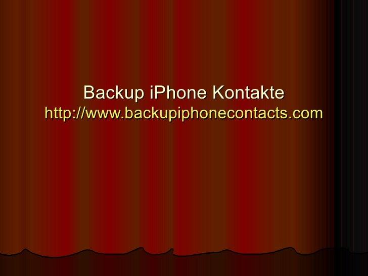 Backup iPhone Kontakte http:// www.backupiphonecontacts.com