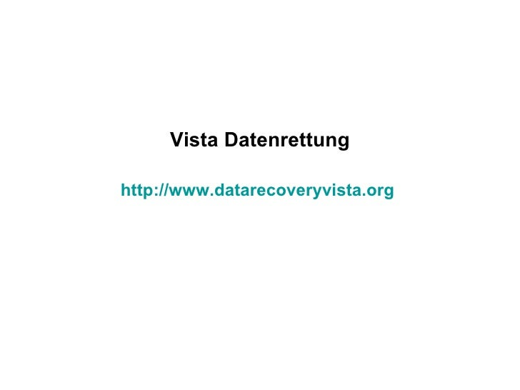 Vista Datenrettung http:// www.datarecoveryvista.org
