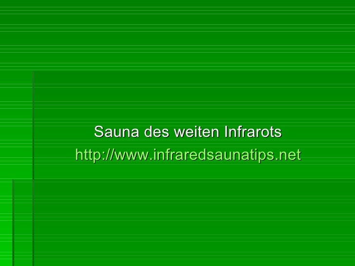 <ul><li>Sauna des weiten Infrarots </li></ul><ul><li>http://www.infraredsaunatips.net </li></ul>
