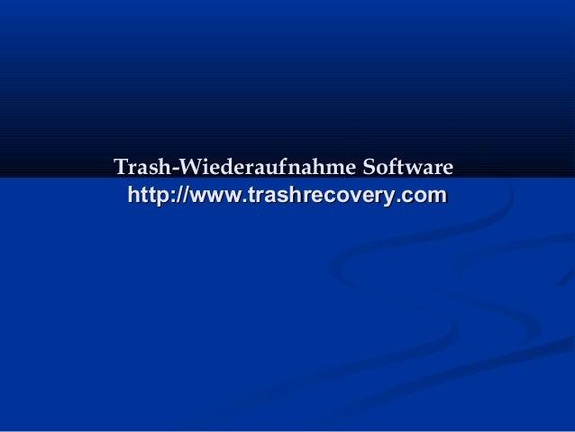 Trash-Wiederaufnahme SoftwareTrash-Wiederaufnahme Software http://www.trashrecovery.comhttp://www.trashrecovery.com