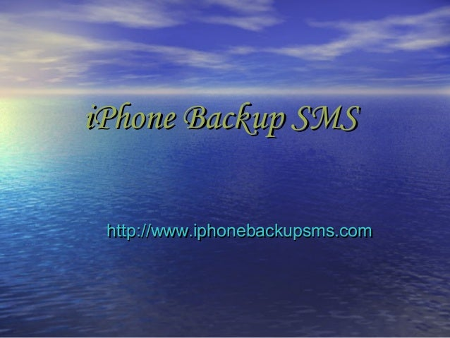 iPhone Backup SMSiPhone Backup SMS http://www.iphonebackupsms.comhttp://www.iphonebackupsms.com