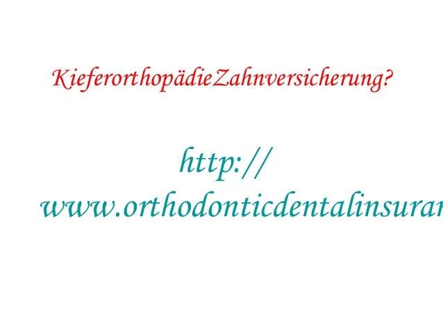 KieferorthopädieZahnversicherung? http:// www.orthodonticdentalinsuran