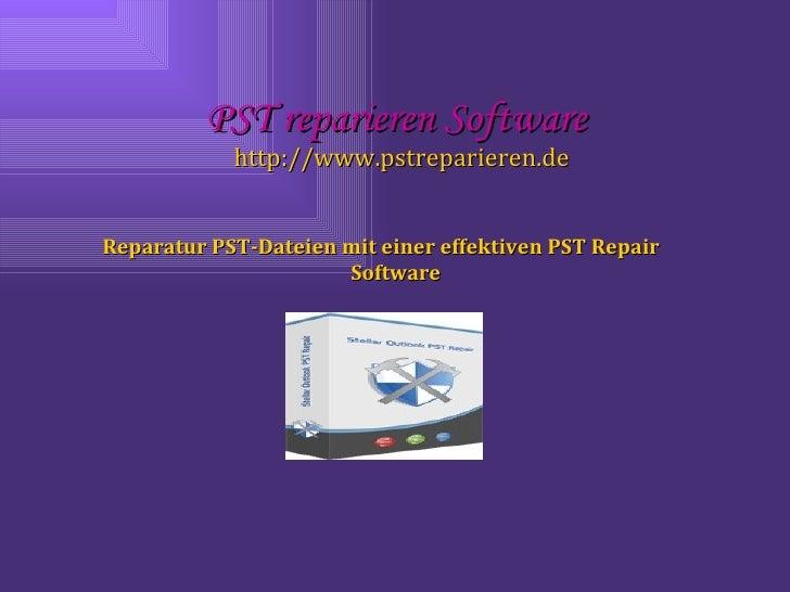PST reparieren Software   http://www.pstreparieren.de <ul><li>Reparatur PST-Dateien mit einer effektiven PST Repair Softwa...