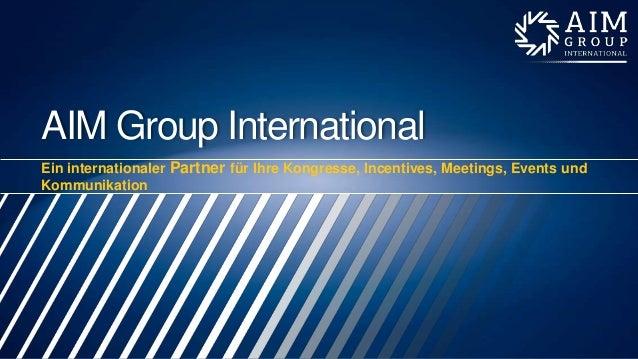 AIM Group International Ein internationaler Partner für Ihre Kongresse, Incentives, Meetings, Events und Kommunikation