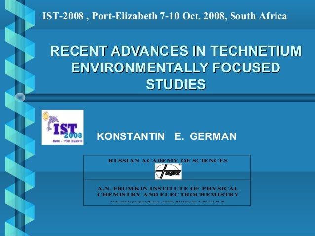 IST-2008 , Port-Elizabeth 7-10 Oct. 2008, South Africa RECENT ADVANCES IN TECHNETIUM   ENVIRONMENTALLY FOCUSED            ...