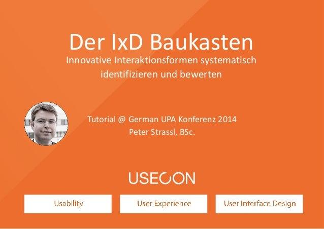Der IxD Baukasten  Innovative Interaktionsformen systematisch  identifizieren und bewerten  Tutorial @ German UPA Konferen...