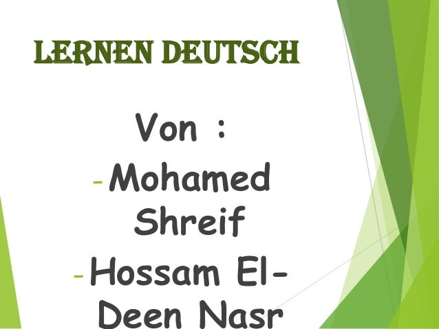 Lernen deutsch Von : -Mohamed Shreif -Hossam El- Deen Nasr