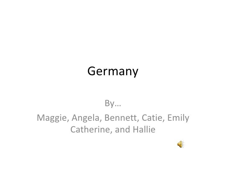 Germany<br />By…<br />Maggie, Angela, Bennett, Catie, Emily Catherine, and Hallie<br />