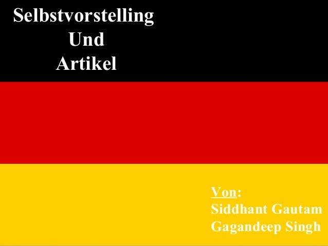 SelbstvorstellingSelbstvorstelling UndUnd ArtikelArtikel Von: Siddhant Gautam Gagandeep Singh