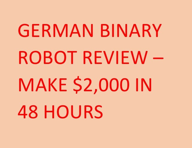 GERMAN BINARY ROBOT REVIEW – MAKE $2,000 IN 48 HOURS