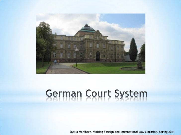 German Court System<br />Saskia Mehlhorn, Visiting Foreign and International Law Librarian, Spring 2011<br />