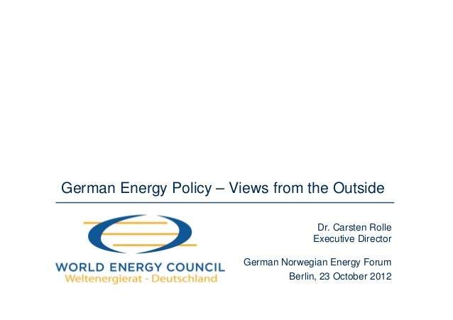 German Energy Policy – Views from the Outside                                        Dr. Carsten Rolle                    ...