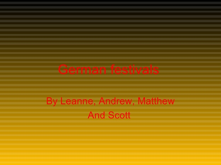 German festivals   By Leanne, Andrew, Matthew And   Scott