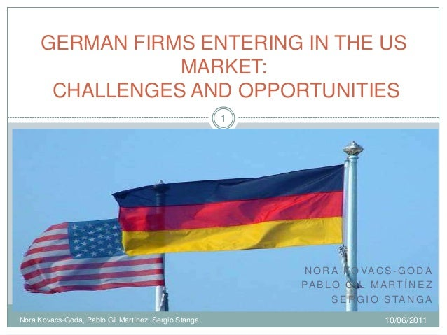 GERMAN FIRMS ENTERING IN THE US                MARKET:      CHALLENGES AND OPPORTUNITIES                                  ...