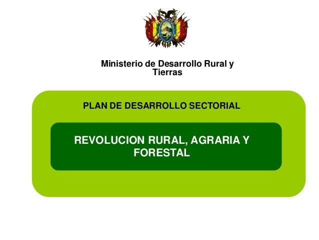 REVOLUCION RURAL, AGRARIA Y FORESTAL Ministerio de Desarrollo Rural y Tierras PLAN DE DESARROLLO SECTORIAL