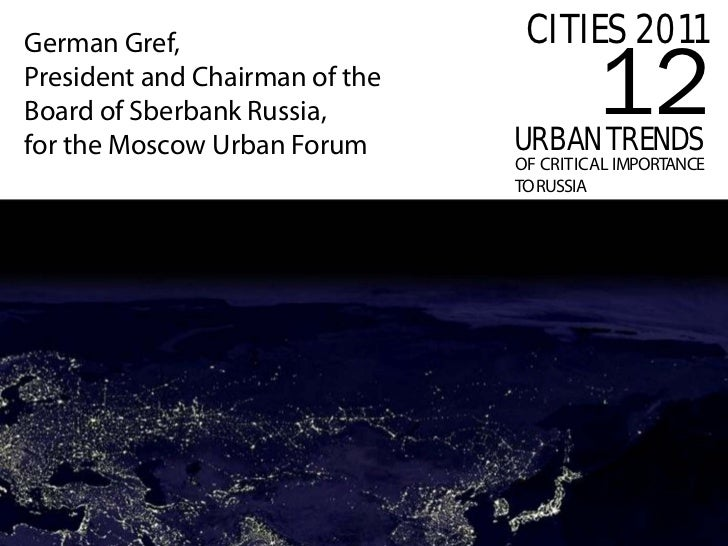 CITIES 2011                                         12German Gref,President and Chairman of theBoard of Sberbank Russia,fo...